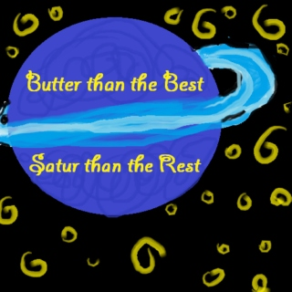 Butter Than the Best; Satur than the Rest