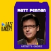 Matt Penman: Artist's Choice