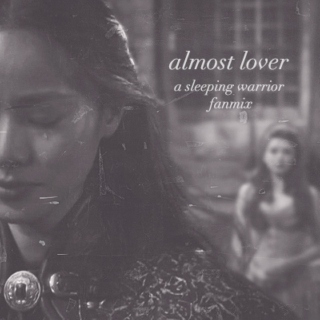 almost lover [a sleeping warrior fanmix]