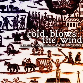 cold blows the wind: traditional songs of the uncanny