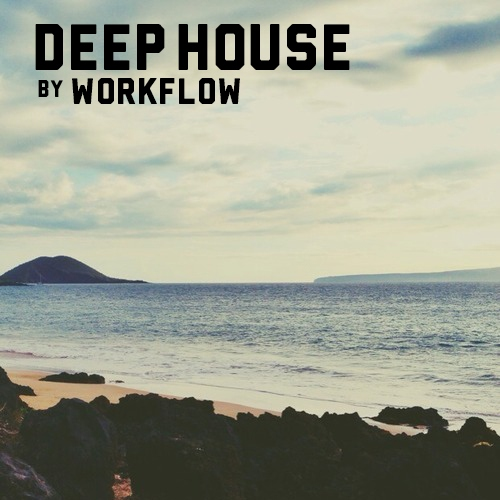 Deep House - Workflow