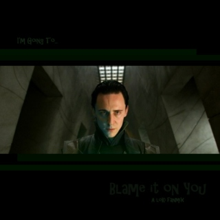 I'm Going To (Blame It On You) - A Loki Fanmix