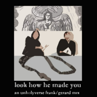 look how he made you