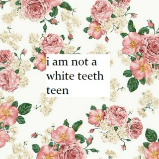 i am not a white teeth teen