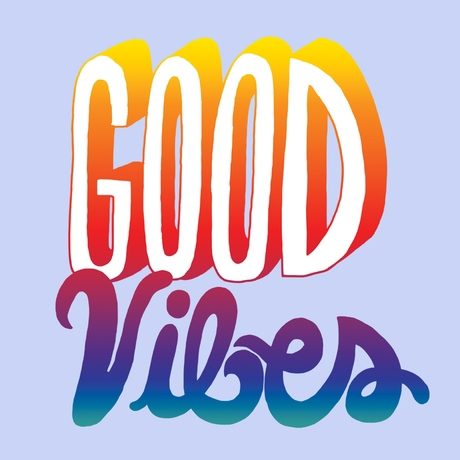 Just Good Vibes, dude