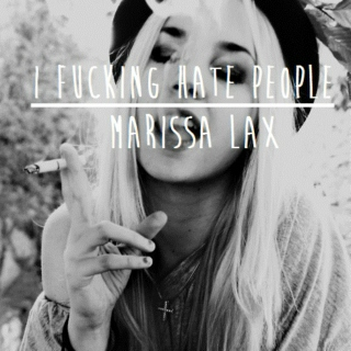 i fucking hate people | marissa lax