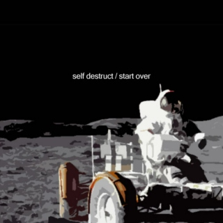self destruct / start over