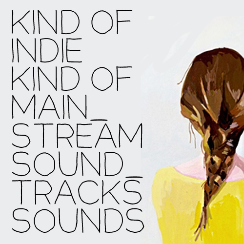 Kind of Indie Kind of Mainstream Soundtracks Sounds