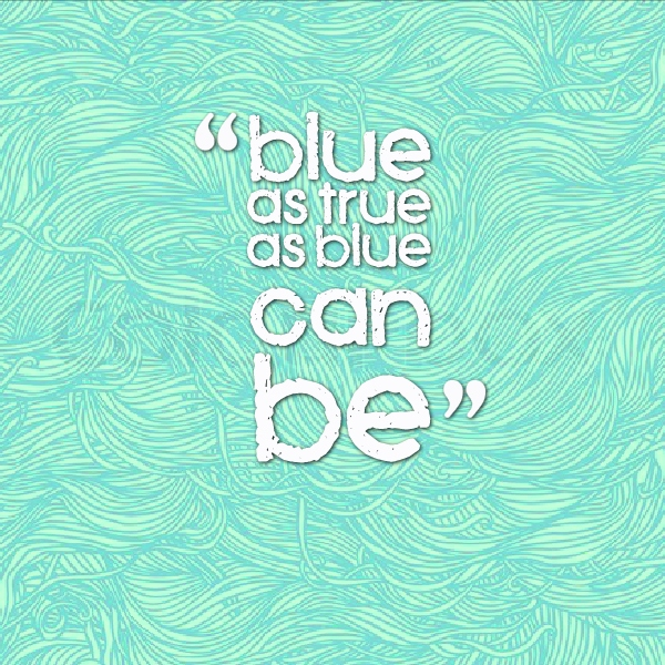 Blue As True As Blue Can Be