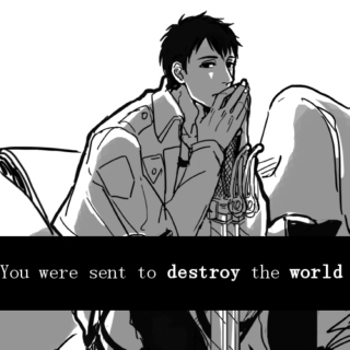 You were sent to destroy the world