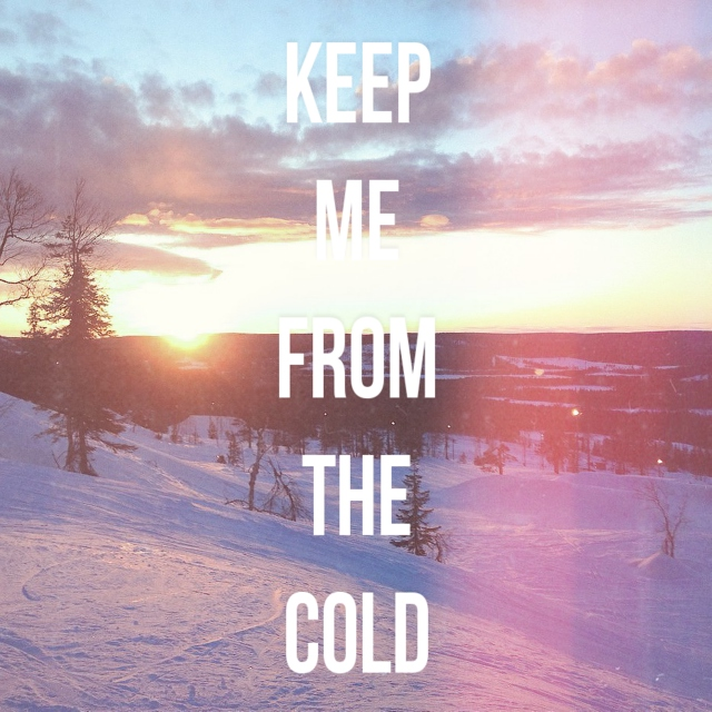 Keep Me From The Cold