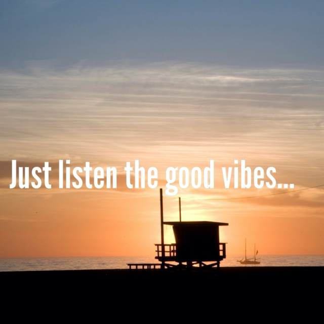 Just listen the good vibes...