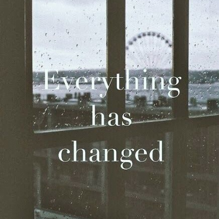 Everything has changed