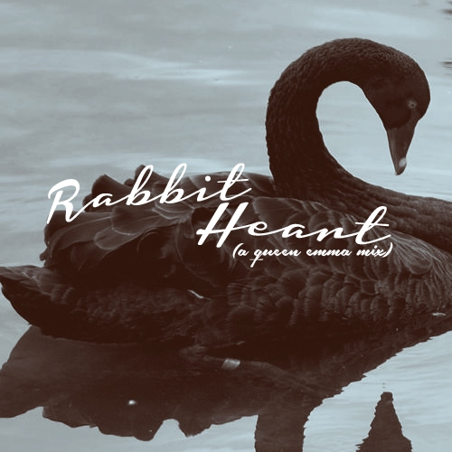 Rabbit Heart {An Emma Mix}