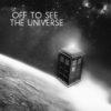 off to see the universe
