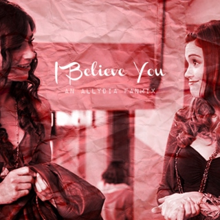 I Believe You - an Allydia Fanmix