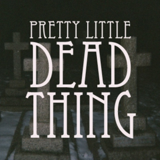 Pretty little dead thing