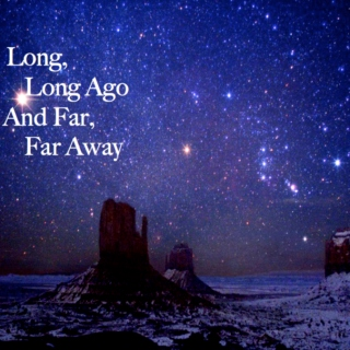 Long, Long Ago And Far, Far Away