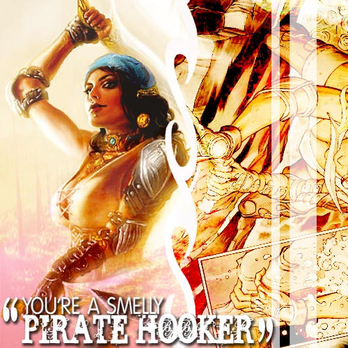 """You're a smelly pirate hooker."""