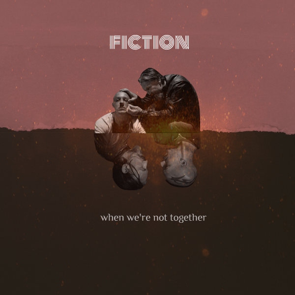 fiction, when we're not together