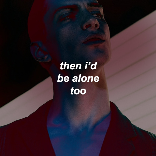 then i'd be alone