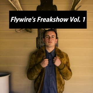 Flywire's Freakshow Vol. 1