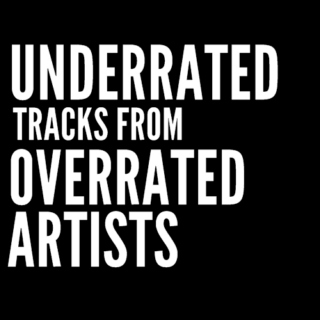 Underrated Tracks from Overrated Artists