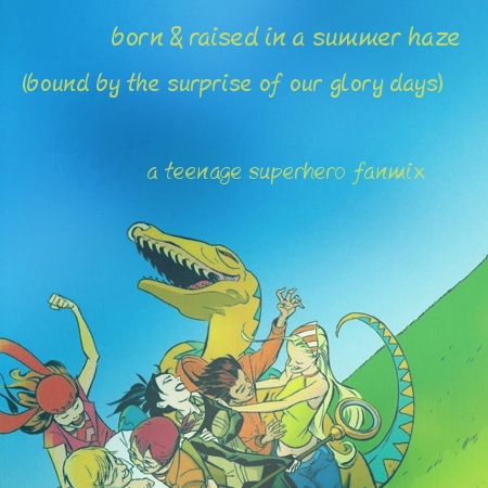 born & raised in a summer haze (bound by the surprise of our glory days)
