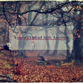 You Can't Plead with Autumn