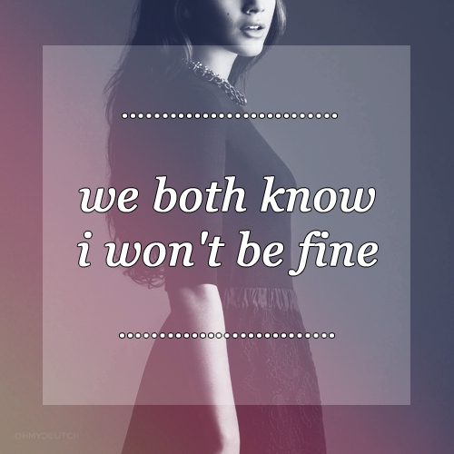 we both know i won't be fine