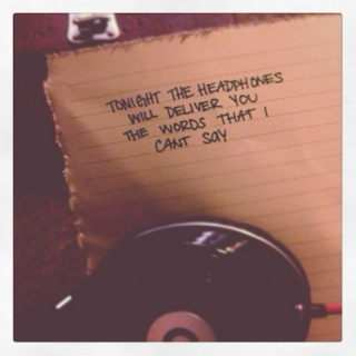 Tonight the Headphones Will Deliver You the Words That I Can't Say