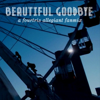 beautiful goodbye // a fourtris allegiant fanmix