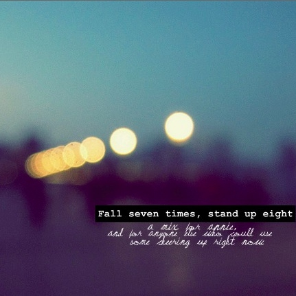 ~ Fall seven times, Stand up eight ~