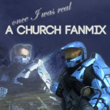 Once I Was Real {Church Fanmix}