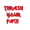 Thrash Your Face