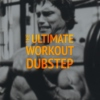 The Ultimate Workout Dubstep