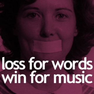 loss for words, win for music
