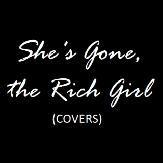 She's Gone, the Rich Girl