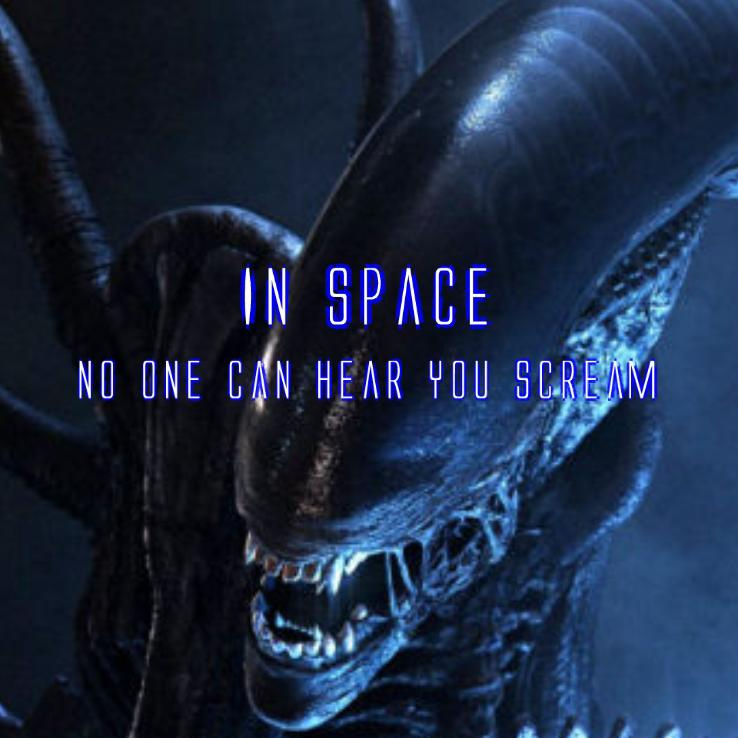 Image result for in space no one can hear you scream