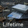 Nothing Lasts A Lifetime