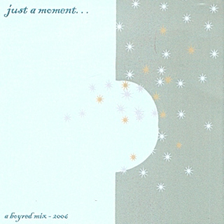 Just A Moment... (unmixed 2006)