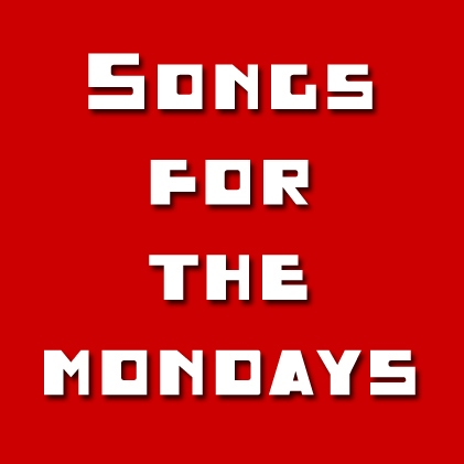 Songs for the Mondays