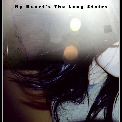 My Heart's The Long Stairs