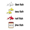 One Fish, Two Fish, Red Fish, Jew Fish.