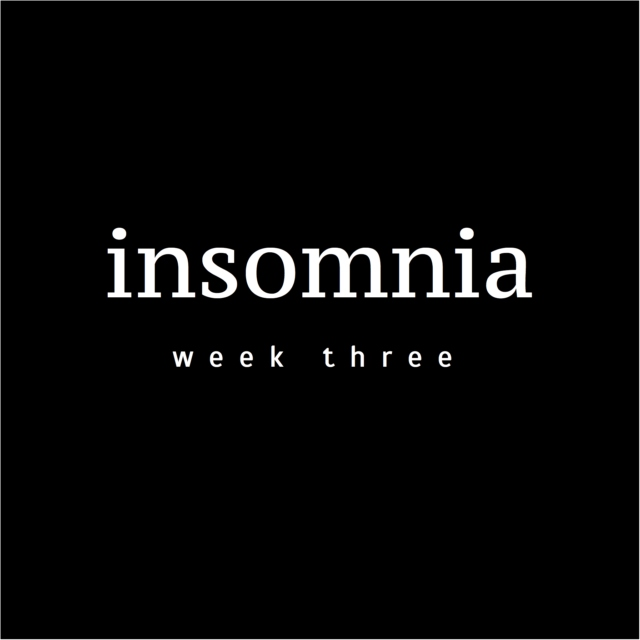 insomnia — week three