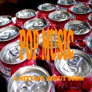 Pop Music: A Mixtape About Soda