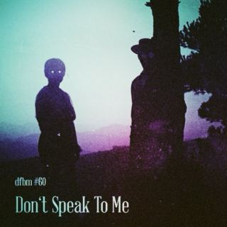 Mixtape #60 - Don't Speak To Me