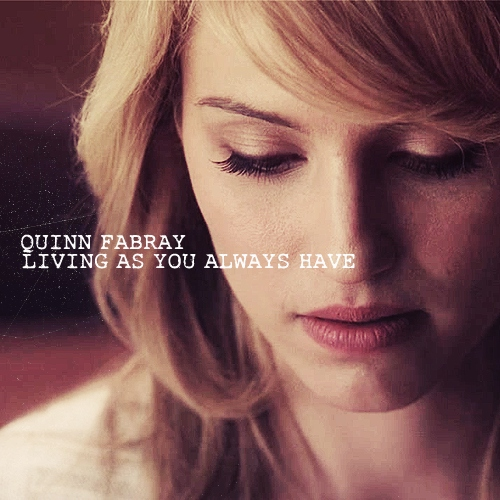 Quinn Fabray: Living As You Always Have