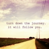 Turn down the journey. It will follow you.