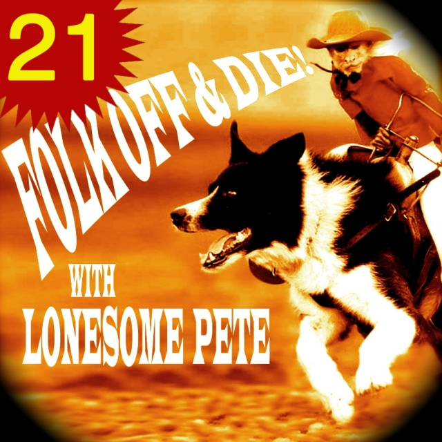 Folk Off & Die!! with Lonesome Pete!! #21